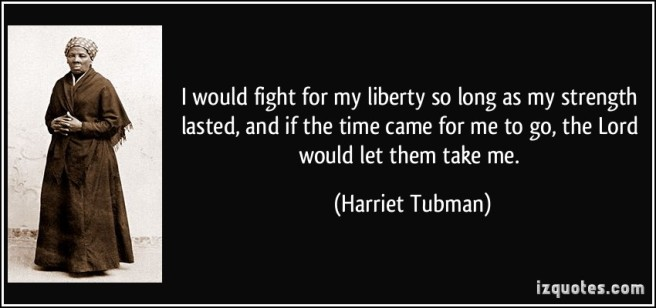 quote-i-would-fight-for-my-liberty-so-long-as-my-strength-lasted-and-if-the-time-came-for-me-to-go-the-harriet-tubman-187303